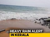 Video : Hours Before Monsoon Hits Kerala, Red Alert In Some Districts