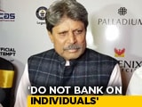 Video : Don't Bank On Individuals, Want India To Win The World Cup, Says Kapil Dev