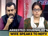 "Video : ""He's Being Mentally Tortured,"" Says Wife Of Journalist Arrested By UP Cops"