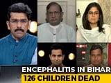 Video : Bihar Child Deaths: Encephalitis Or Administrative Apathy?