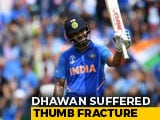 Shikhar Dhawan Ruled Out Of World Cup For 3 Weeks With Thumb Injury