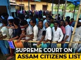 Video : Assam Citizens List: Top Court Extends Deadline To August 31
