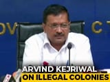 Video : Delhi's Unauthorised Colonies To Be Fixed, Arvind Kejriwal Thanks Centre