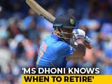"Video : ""A Legendary Cricketer Like Dhoni Knows When To Retire"": Chief Selector"