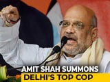 Video : Amit Shah Summons Delhi Top Cop After Communal Clash In Chandni Chowk