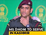 Video : MS Dhoni To Be On Patrol, Guard Duties Of Territorial Army In Kashmir