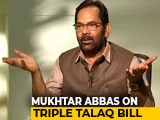 Video : Triple Talaq Bill Not Politically Motivated: Mukhtar Abbas Naqvi To NDTV
