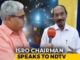 Video: After Chandrayaan 2, Team ISRO Ready For More Challenging Missions, Says K Sivan