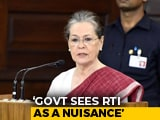"Video : Centre ""Hell Bent On Subverting RTI Act"": Sonia Gandhi On Parliament Move"