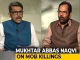 Video : Sufficient Laws For Crimes Like Lynching: Mukhtar Abbas Naqvi To NDTV