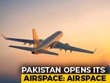 Video : Pak Opens Its Airspace, Closed Since Balakot Strike: Report