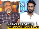 Video: Does <i>Article 15</i> Have An Upper-Caste Gaze? Filmmaker Anubhav Sinha Responds