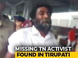 Video : Tamil Nadu Activist, Missing For 6 Months, Found In Andhra Pradesh