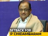Video : P Chidambaram Fails To Get Protection From Arrest In INX Media Case