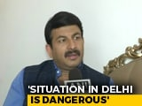 "Video : ""Situation In Delhi Dangerous, Necessary To Have NRC"": BJP's Manoj Tiwari"