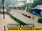 Video : Schools, Colleges Holiday Declared In 11 Kerala Districts, Exams Postponed