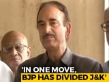 "Video : ""What About China, Pak"": Ghulam Nabi Azad Cites Strategic Issues On J&K"