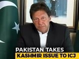 Video : Pakistan To Approach World Court Against India's Move On Kashmir: Reports