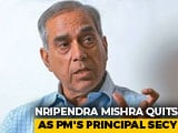 Video : Nripendra Misra Quits As Principal Secretary To PM Modi