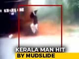 Video : On CCTV, Kerala Man's Narrow Escape From Mudslide