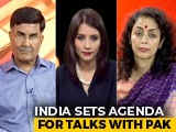 Video : India Sets The Agenda For Talks With Pakistan