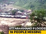 Video : 18 People Missing As Flood Washes Away 20 Houses In Uttarakhand