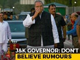 "Video : ""Maintain Calm, Don't Believe Rumours"": Governor To Kashmir Politicians"