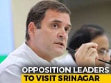 Video : Rahul Gandhi, Other Opposition Leaders To Visit Jammu And Kashmir On Saturday