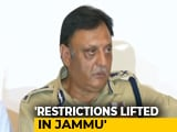 Video : Restrictions In Jammu Lifted, Will Stay In Kashmir For Sometime: Police