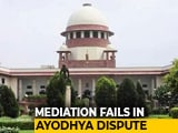 Video : Ayodhya Mediation Fails. Daily Hearing From August 6, Says Supreme Court