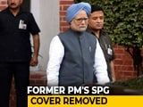 Video : Manmohan Singh's Top Security (SPG) Cover Withdrawn, Given CRPF Security