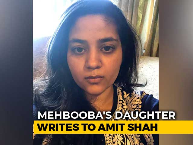 "Video : ""Caged Like Animals"": Mehbooba Mufti's Daughter Writes To Amit Shah"