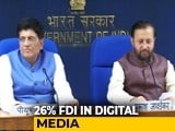 Video : Foreign Investment Allowed In Digital Media With 26 Per Cent Cap