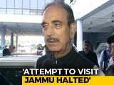Video : Ghulam Nabi Azad Stopped At Jammu Airport, Sent Back To Delhi