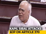 "Video : ""Why Are You In A Hurry?"": Congress's Kapil Sibal Blasts Centre On Article 370"
