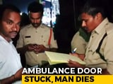 Video : Patient Dies After Ambulance Door Got Stuck For 10 Minutes In Hyderabad