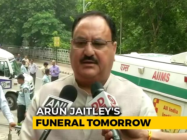 Video : Arun Jaitley's Last Rites At Delhi's Nigam Bodh Ghat Tomorrow: JP Nadda