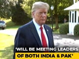 "Video : ""Lot Of Progress Made"": Donald Trump Says Will Meet PM Modi, Imran Khan"