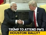 "Video : Trump May Share Stage With PM At ""Howdy Modi"" Event In Texas: Sources"