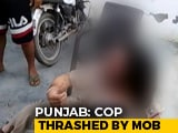 Video : 4 Punjab Cops Sacked For Not Helping Colleague Beaten By Mob During Raid