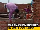 Video : Varanasi District Magistrate Injured In Wall Collapse During Relief Work