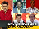 "Video : Multi-Party Democracy Gets ""F"" In Amit Shah's Report Card"