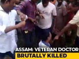 Video : 21 Arrested For Mob Killing Of 73-Year-Old Doctor At Tea Estate In Assam