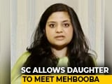 Video : Supreme Court Allows Mehbooba Mufti's Daughter To Meet Her