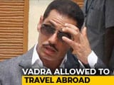 Video : Robert Vadra, Accused In Money-Laundering Case, Allowed To Travel Abroad