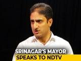 "Video : ""No Bodies Doesn't Mean All Normal"": Srinagar Mayor Slams Kashmir Move"