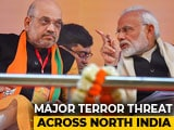 Video : Intel Warns PM, Amit Shah Targets In Terror Plan; Air Bases On Alert
