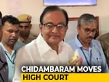 Video : P Chidambaram's Plea In High Court For Bail; Challenges Lower Court Order