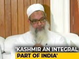 Video : J&K India's Integral Part, Integration Will Benefit All: Top Muslim Body