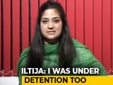 "Video : ""My Faith In Judiciary Stands Strong"": Mehbooba Mufti's Daughter Iltija"